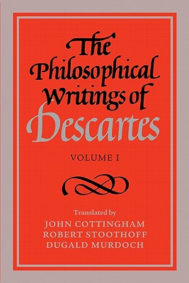 The Philosophical Writings of Descartes By Descartes, Rene/ Stoothoff, Robert/ Murdoch, Dugald/ Cottingham, John
