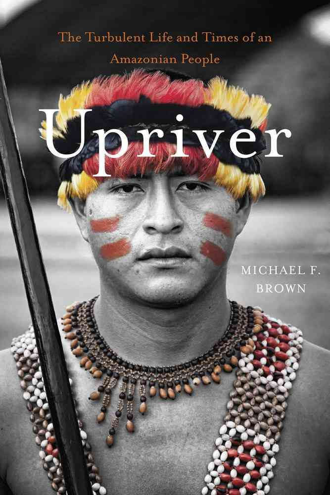 Upriver By Brown, Michael F.