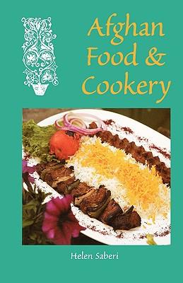 Afghan Food & Cookery By Saberi, Helen/ Zaka, Najiba/ Breshna, Shaima/ Breshna, Abdullah (ILT)